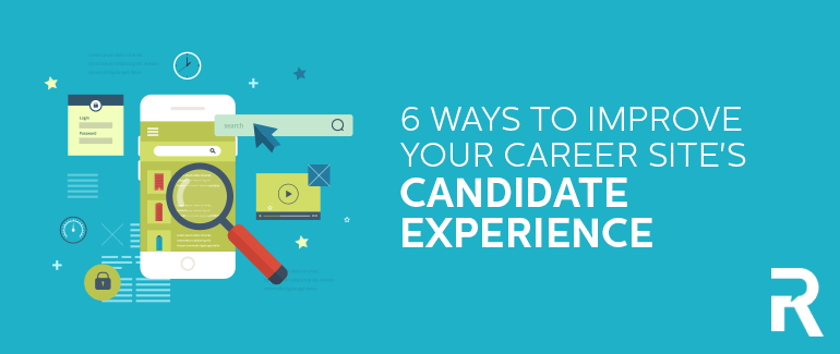 6 Ways to Improve Your Career Site's Candidate Experience
