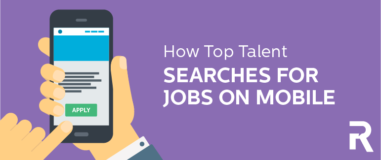 How Top Talent Searches for Jobs on Mobile