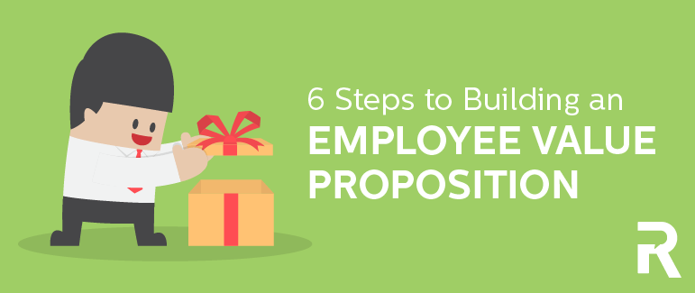 6 Steps to Building Your Employee Value Proposition