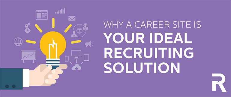 Why a Career Site is Your Ideal Recruiting Solution