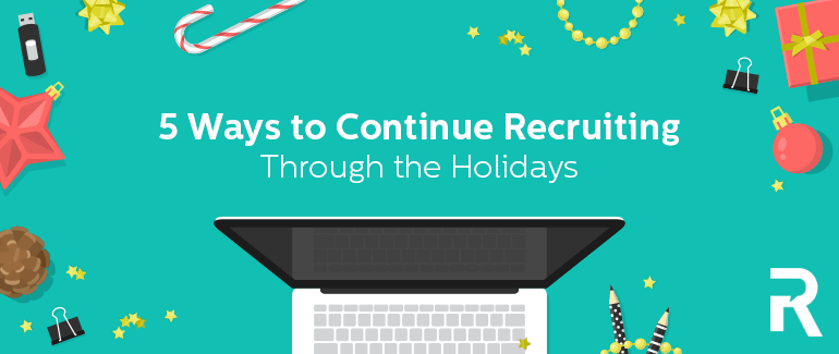 5 Ways to Continue Recruiting Through the Holidays