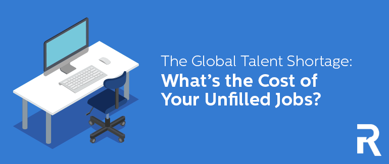 The Global Talent Shortage: What's the Cost of Your Unfilled Jobs?