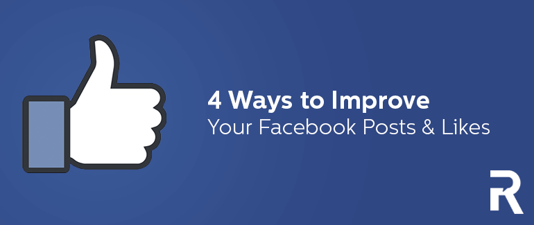 4 Ways to Improve your Facebook Posts and Likes