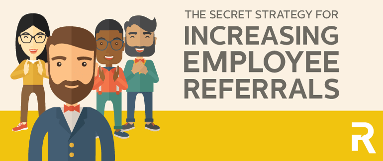 The Secret Strategy for Increasing Employee Referrals