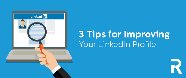 3 Tips for Improving Your LinkedIn Profile