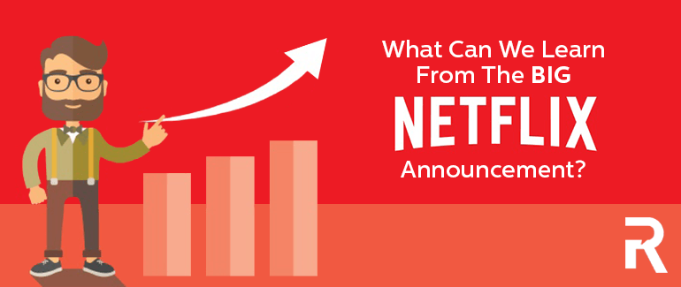 What Can We Learn From the Big Netflix Announcement?