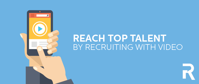 Reach Top Talent by Recruiting with Video
