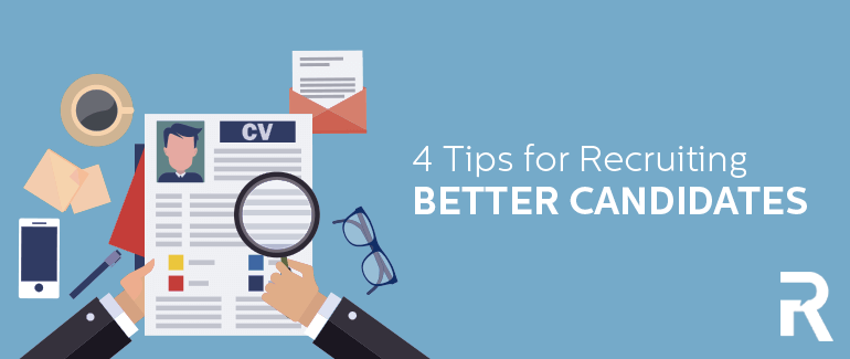 4 Tips for Recruiting Better Candidates
