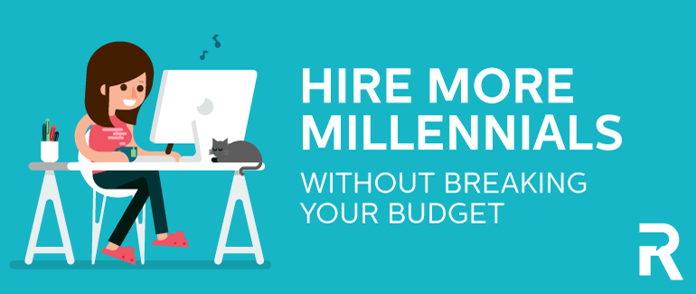 Hire More Millennials Without Breaking Your Budget