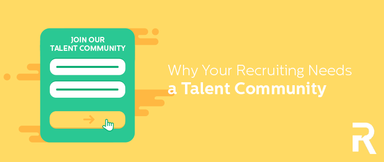 Why Your Recruiting Needs a Talent Community