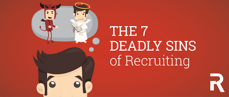 The 7 Deadly Sins of Recruiting