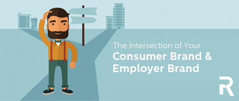 The Intersection of Your Consumer & Employer Brand