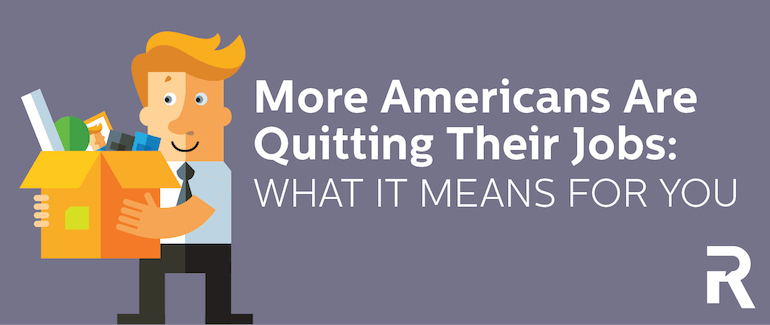 More Americans Are Quitting: What it Means for You