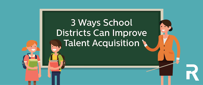 3 Ways School Districts can Improve Talent Acquisition