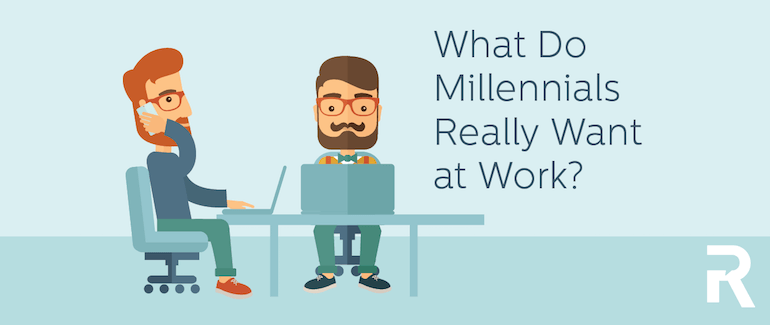 What do Millennials Really Want at Work?