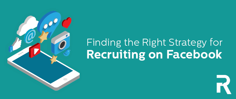 Finding the Right Strategy for Recruiting on Facebook