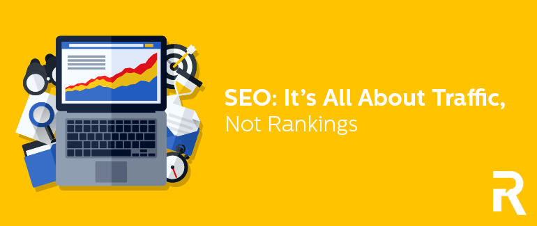 SEO: It's All About Traffic, Not Rankings