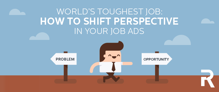 World's Toughest Job: How to Shift Perspective in Your Job Ads