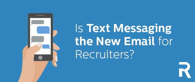 Is Text Messaging the New Email for Recruiters?
