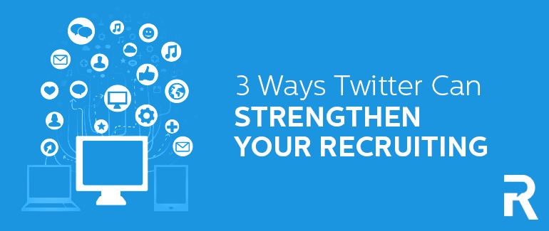 3 Ways Twitter Can Strengthen Your Recruiting