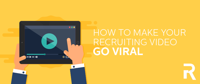 How to Make Your Recruiting Video Go Viral