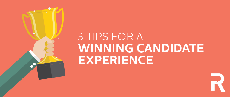 3 Tips for a Winning Candidate Experience