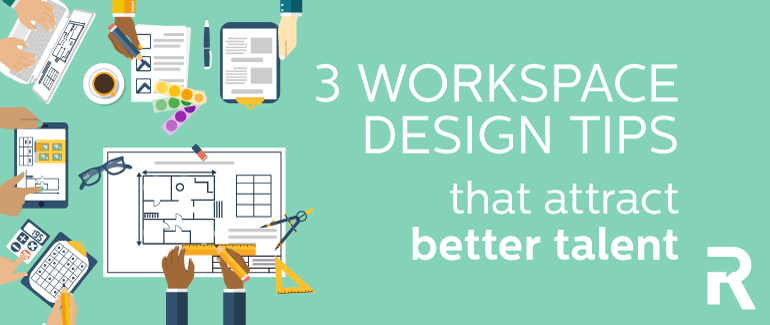3 Workspace Design Tips That Attract Better Talent