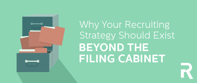 Why Recruiting Strategy Should Exist Beyond the Filing Cabinet