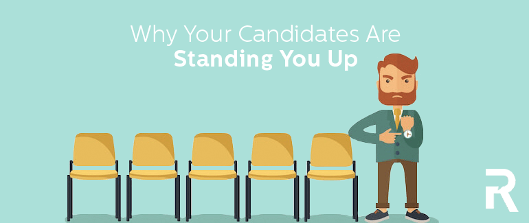 Why Your Candidates are Standing You Up