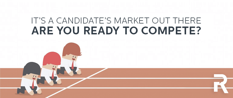 It's a Candidate's Market, Are You Ready to Compete?