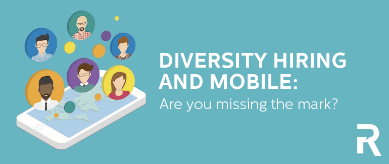Diversity Hiring and Mobile: Are You Missing the Mark?