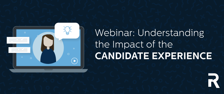 Webinar: Understanding the Impact of the Candidate Experience